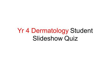 Yr 4 Dermatology Student Slideshow Quiz. A: What is this? B: What would you treat it with?