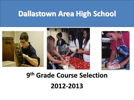 Dallastown Area High School 9 th Grade Course Selection 2012-2013.