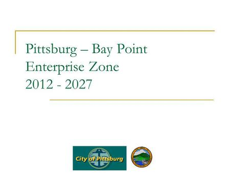 Pittsburg – Bay Point Enterprise Zone 2012 - 2027.