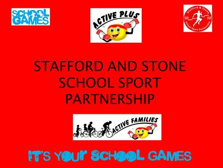 STAFFORD AND STONE SCHOOL SPORT PARTNERSHIP. MISSION The Stafford and Stone School Sport Partnership mission is to provide as many high quality opportunities.