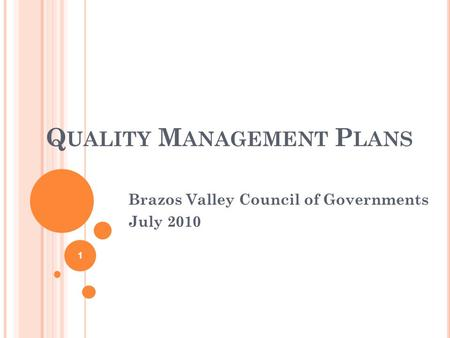 Q UALITY M ANAGEMENT P LANS Brazos Valley Council of Governments July 2010 1.