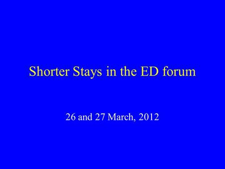 Shorter Stays in the ED forum 26 and 27 March, 2012.
