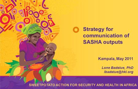 The Sweetpotato Action for Security and Health in Africa (SASHA) is a five-year initiative designed to improve the food security and livelihoods of poor.