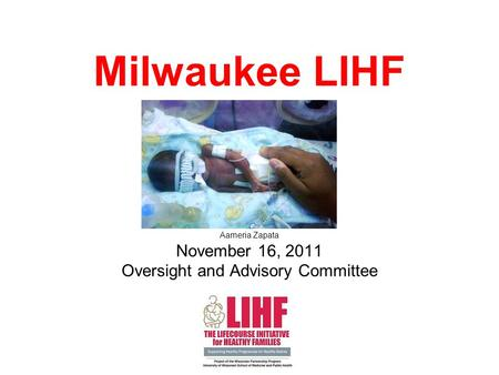 Milwaukee LIHF Aameria Zapata November 16, 2011 Oversight and Advisory Committee.