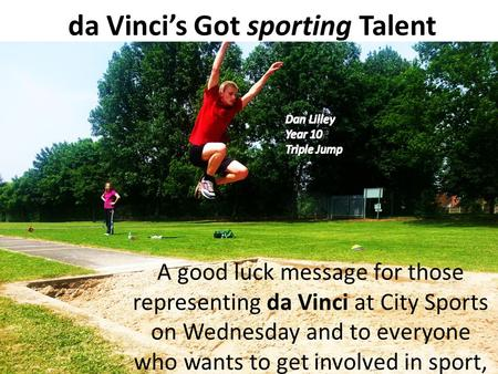 Da Vincis Got sporting Talent A good luck message for those representing da Vinci at City Sports on Wednesday and to everyone who wants to get involved.