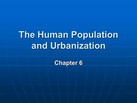 Chapter 6 The Human Population and Urbanization Key Concepts Factors affecting population size Factors affecting population size Human population problems.
