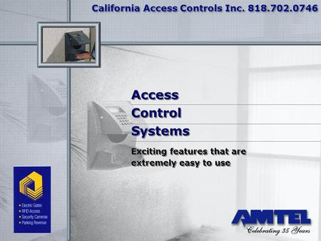 California Access Controls Inc. 818.702.0746 Exciting features that are extremely easy to use Exciting features that are extremely easy to use Access Control.