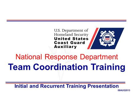 National Response Department Team Coordination Training Initial and Recurrent Training Presentation 08AUG2013.