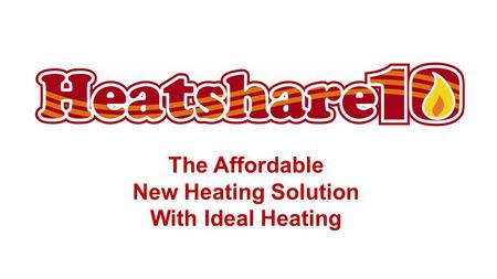The Affordable New Heating Solution With Ideal Heating.