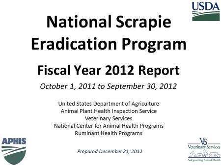 Prepared December 21, 2012 United States Department of Agriculture Animal Plant Health Inspection Service Veterinary Services National Center for Animal.