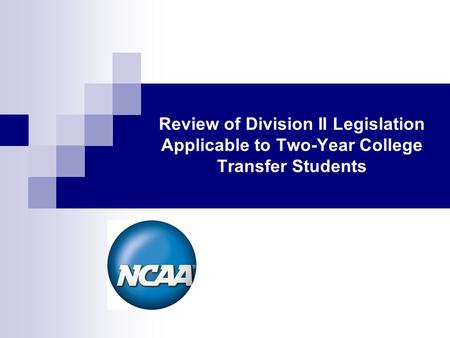Review of Division II Legislation Applicable to Two-Year College Transfer Students.