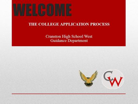 THE COLLEGE APPLICATION PROCESS Cranston High School West Guidance Department.