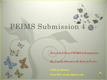 7 PEIMS Submission 4 Click to advance Press ESC at any time to exit.
