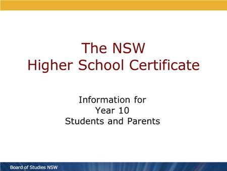The NSW Higher School Certificate Information for Year 10 Students and Parents.