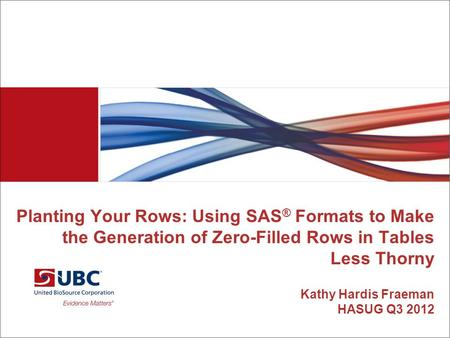 Planting Your Rows: Using SAS ® Formats to Make the Generation of Zero-Filled Rows in Tables Less Thorny Kathy Hardis Fraeman HASUG Q3 2012.