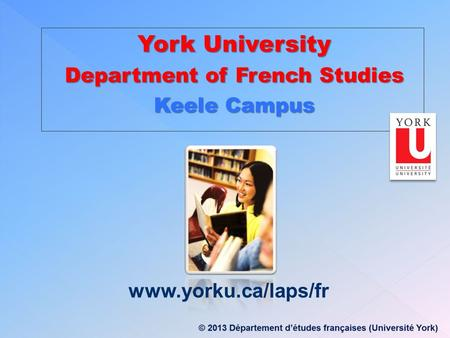 York University Department of French Studies Keele Campus www.yorku.ca/laps/fr.