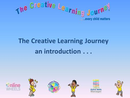 The Creative Learning Journey an introduction....