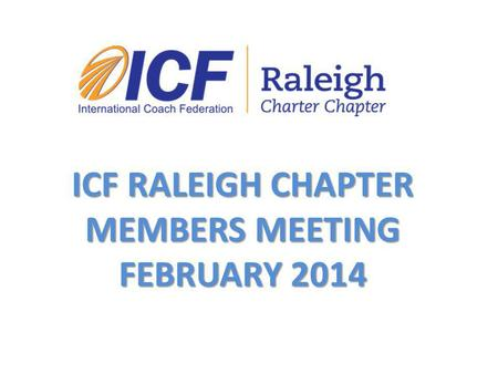 ICF RALEIGH CHAPTER MEMBERS MEETING FEBRUARY 2014.