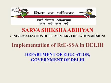 SARVA SHIKSHA ABHIYAN (UNIVERSALIZATION OF ELEMENTARY EDUCATION MISSION) Implementation of RtE-SSA in DELHI DEPARTMENT OF EDUCATION, GOVERNMENT OF DELHI.
