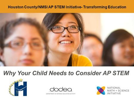 Why Your Child Needs to Consider AP STEM Houston County/NMSI AP STEM Initiative- Transforming Education.