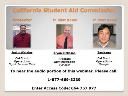 California Student Aid Commission Tae Kang Cal Grant Operations Manager Justin Watkins Cal Grant Operations Mgmt. Services Tech Bryan Dickason Program.