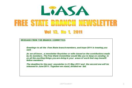 MESSAGE FROM THE BRANCH COMMITTEE: Greetings to all the Free State branch members, and hope 2011 is treating you well. As we all know, a newsletter flourishes.