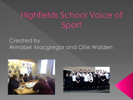 The voice of sport system runs throughout all years of pupils from year 7 to year 13. From each year group two of the most sport aware and involved pupils.