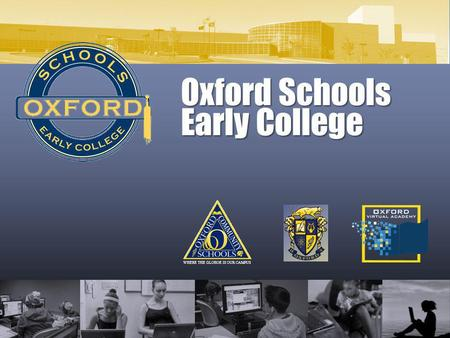 Oxford Schools Early College WHERE THE GLOBOE IS OUR CAMPUS.