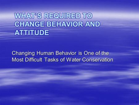 Changing Human Behavior is One of the Most Difficult Tasks of Water Conservation 1.