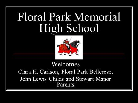 Floral Park Memorial High School Welcomes Clara H. Carlson, Floral Park Bellerose, John Lewis Childs and Stewart Manor Parents.