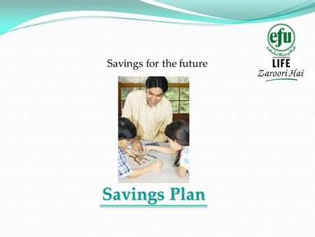 Savings Plan Savings for the future. C C hoosing the Right Investment High value savings and investment plan Provides rapid accumulation of fund value.