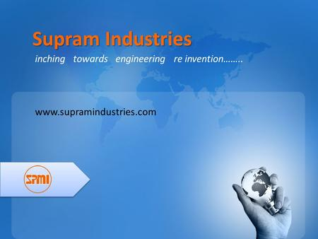 Supram Industries inching towards engineering re invention……..