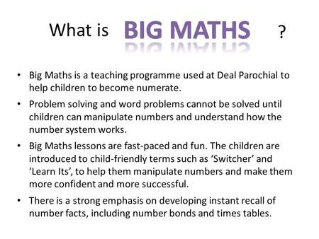 What is Big Maths is a teaching programme used at Deal Parochial to help children to become numerate. Problem solving and word problems cannot be solved.