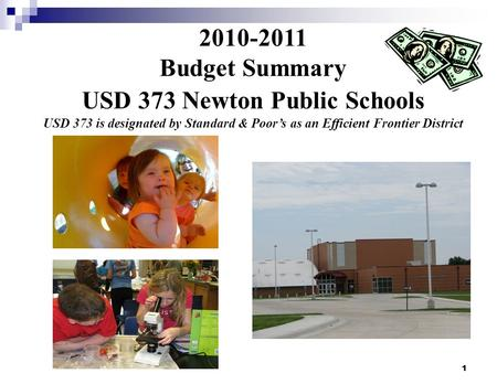 1 2010-2011 Budget Summary USD 373 Newton Public Schools USD 373 is designated by Standard & Poors as an Efficient Frontier District.