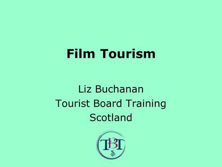 Film Tourism Liz Buchanan Tourist Board Training Scotland.