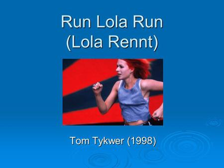 Run Lola Run (Lola Rennt) Tom Tykwer (1998). Basic Plot The film begins with Lola receiving a phone call from her boyfriend Mani. He was supposed to bring.