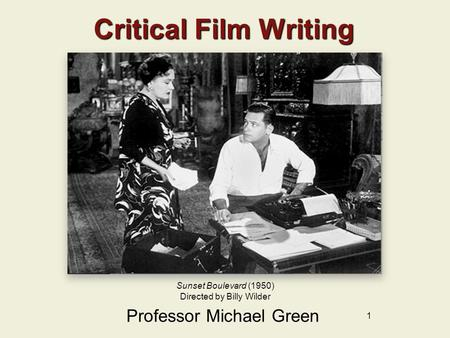 1 Critical Film Writing Professor Michael Green Sunset Boulevard (1950) Directed by Billy Wilder.