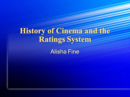 History of Cinema and the Ratings System Alisha Fine.