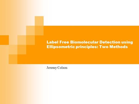 Label Free Biomolecular Detection using Ellipsometric principles: Two Methods Jeremy Colson.