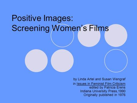 Positive Images: Screening Womens Films by Linda Artel and Susan Wengraf in Issues in Feminist Film Criticism edited by Patricia Erens Indiana University.