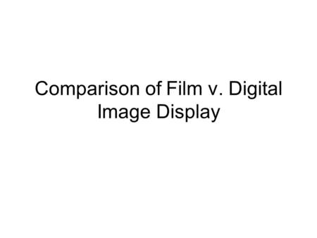 Comparison of Film v. Digital Image Display. Process of data capture All image recording systems rely on differential absorption within the patient to.