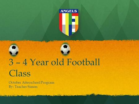 October Afterschool Program By: Teacher Simon 3 – 4 Year old Football Class.