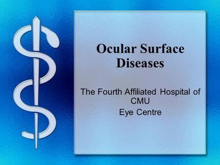 Ocular Surface Diseases The Fourth Affiliated Hospital of CMU Eye Centre.