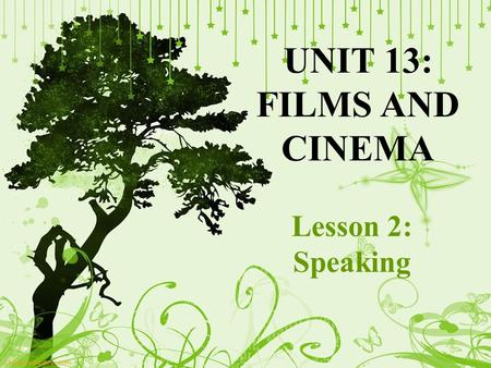 UNIT 13: FILMS AND CINEMA Lesson 2: Speaking. WARM-UP Many gifts are waiting for the quickest answers.