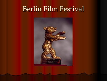 Berlin Film Festival. Introduction to Berlin Film Festival One of the A festivals in Europe. One of the most three important film festivals in the world.