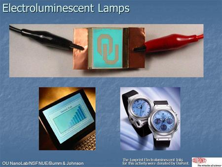 OU NanoLab/NSF NUE/Bumm & Johnson Electroluminescent Lamps The Luxprint Electroluminescent Inks for this activity were donated by DuPont.