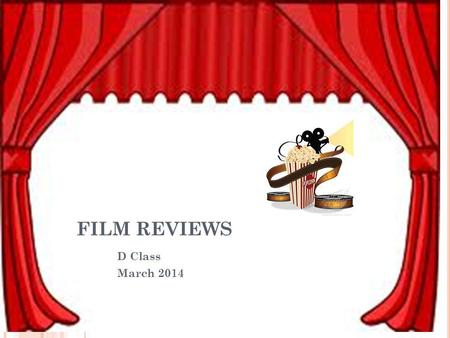 FILM REVIEWS D Class March 2014. Teacher: Ms Elena Liakou Class: D 1,4 adv Number of students:19 Duration of project : one week Age of students: 9 Years.