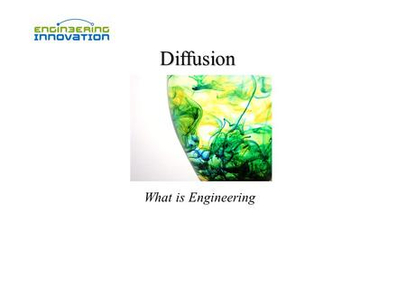 Diffusion What is Engineering. What do these processes have in common? 1) Hydrogen embrittlement of pressure vessels in nuclear power plants 2) Flow of.