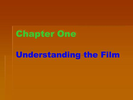 Chapter One Understanding the Film. What is film? Film, or Am. and Aus. movie, is a series of moving pictures, usually shown in a cinema or on television.