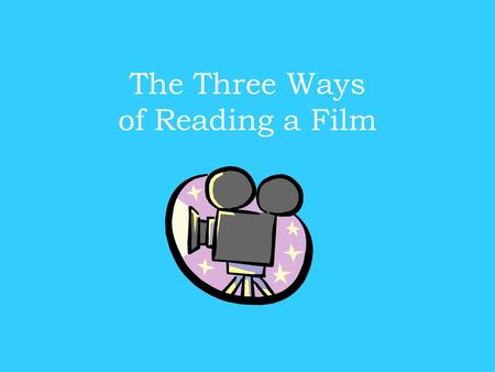 The Three Ways of Reading a Film Literary Aspects.